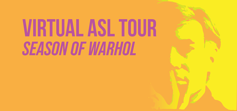 ASL Virtual Tour of Warhol