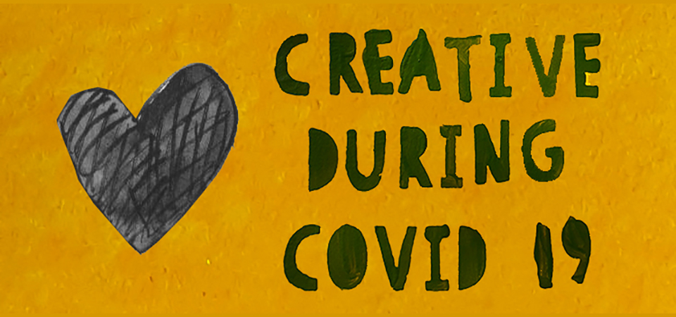 Stay Creative during COVID
