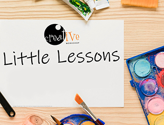 Little Lessons with the Creative Workshop
